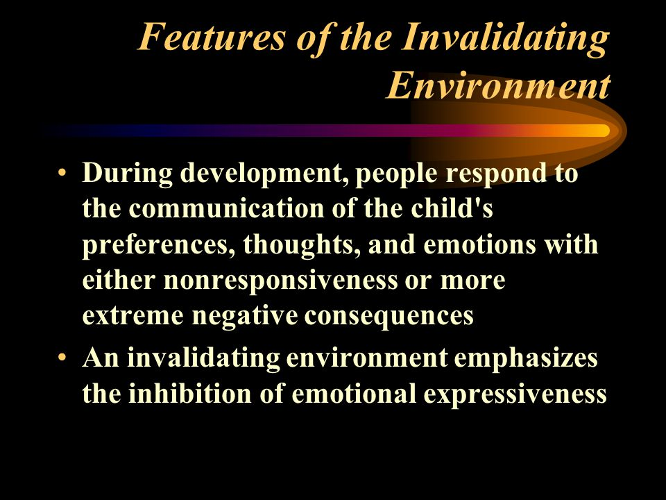 Features of the Invalidating Environment