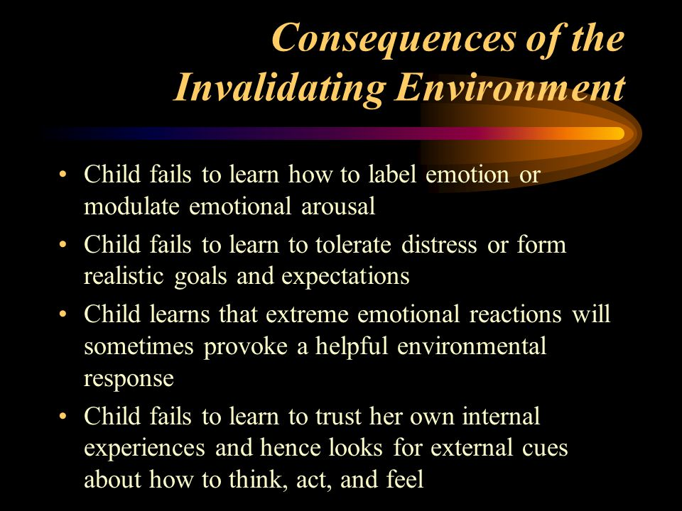 Consequences of the Invalidating Environment