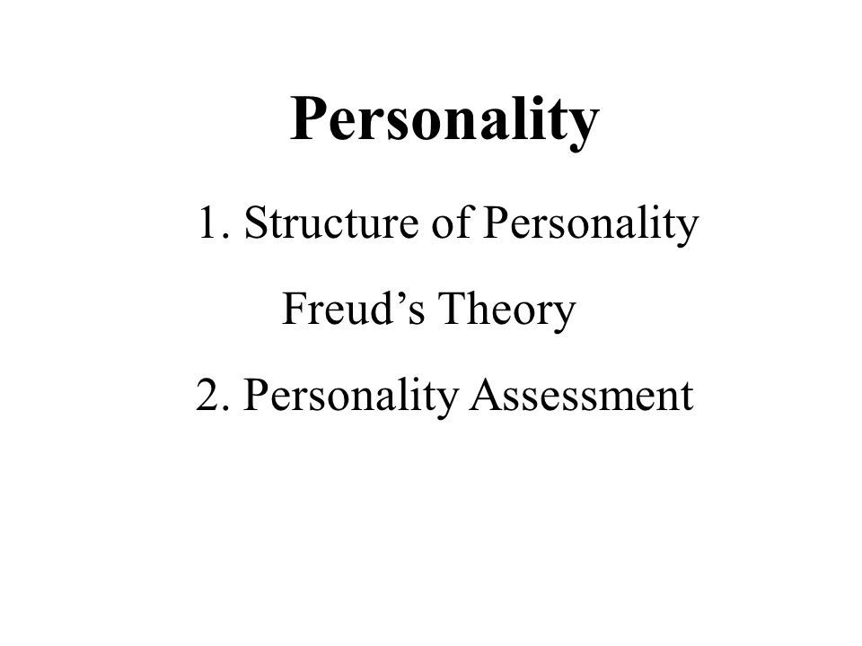 Personality 1. Structure of Personality Freud's Theory
