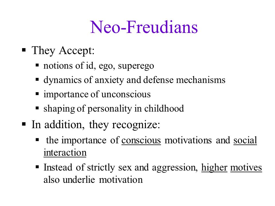 Neo-Freudians They Accept: In addition, they recognize: