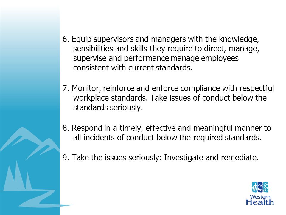6. Equip supervisors and managers with the knowledge, sensibilities and skills they require to direct, manage, supervise and performance manage employees consistent with current standards.