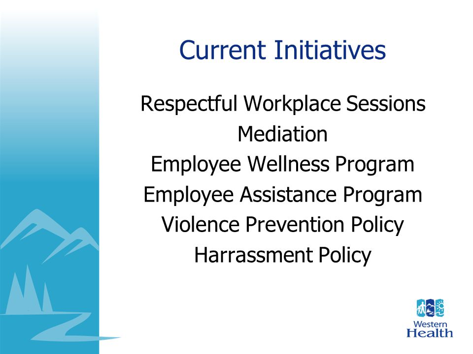 Current Initiatives Respectful Workplace Sessions Mediation