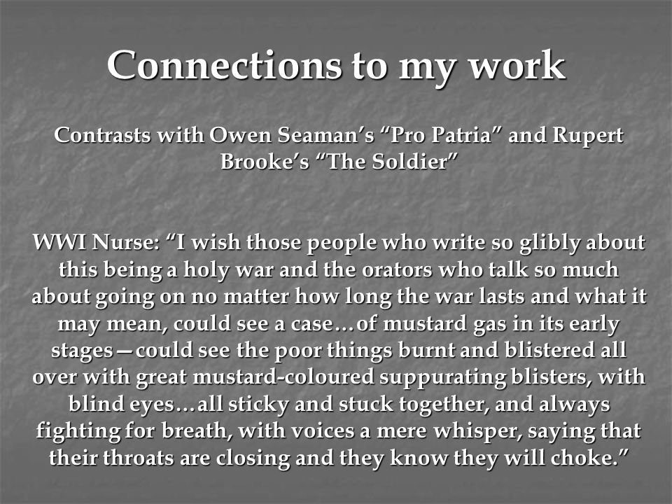 Connections to my work Contrasts with Owen Seaman's Pro Patria and Rupert Brooke's The Soldier