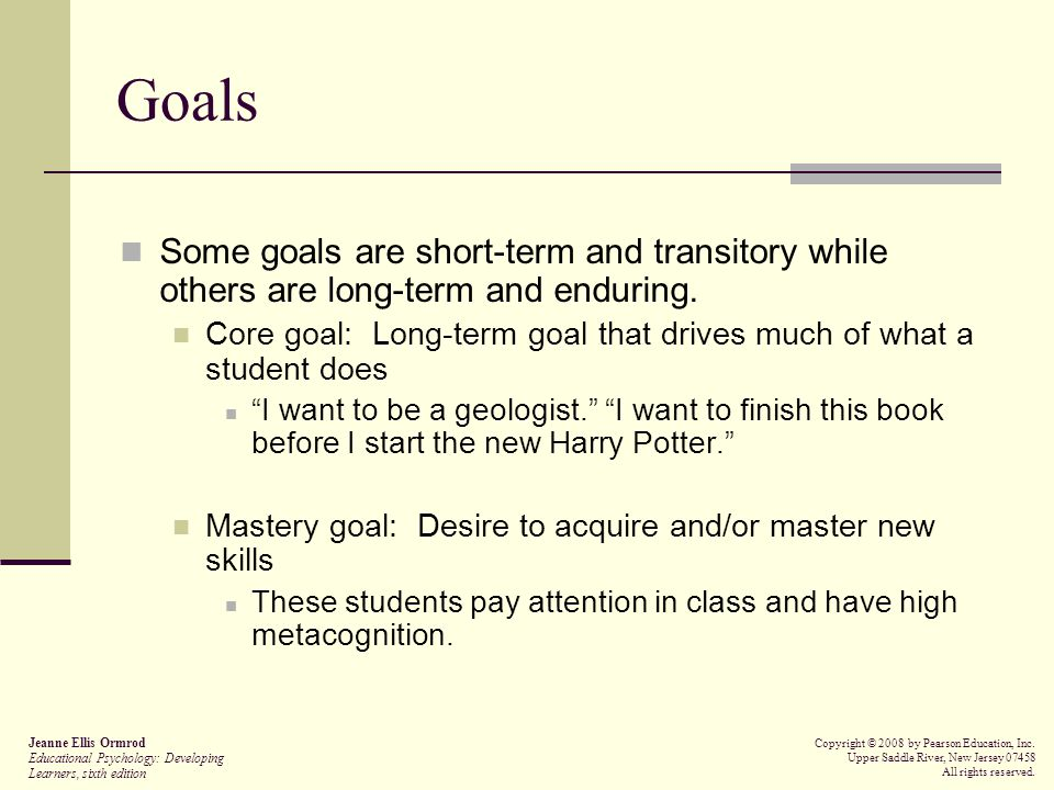 Goals Some goals are short-term and transitory while others are long-term and enduring.