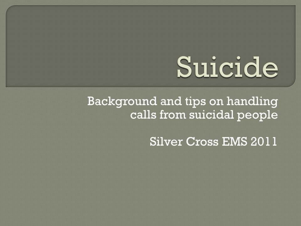 Suicide Background and tips on handling calls from suicidal people