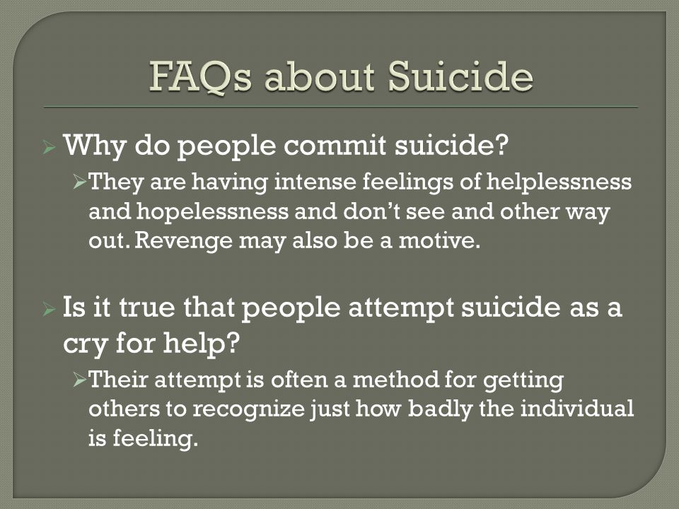 FAQs about Suicide Why do people commit suicide