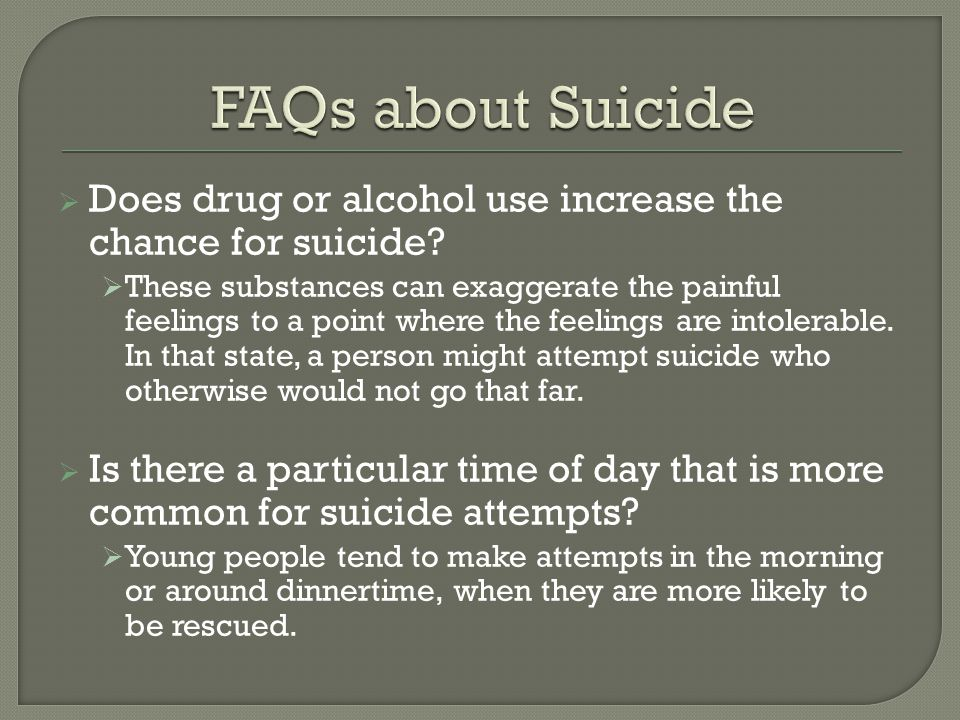 FAQs about Suicide Does drug or alcohol use increase the chance for suicide