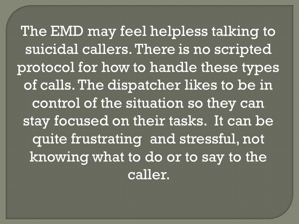 The EMD may feel helpless talking to suicidal callers