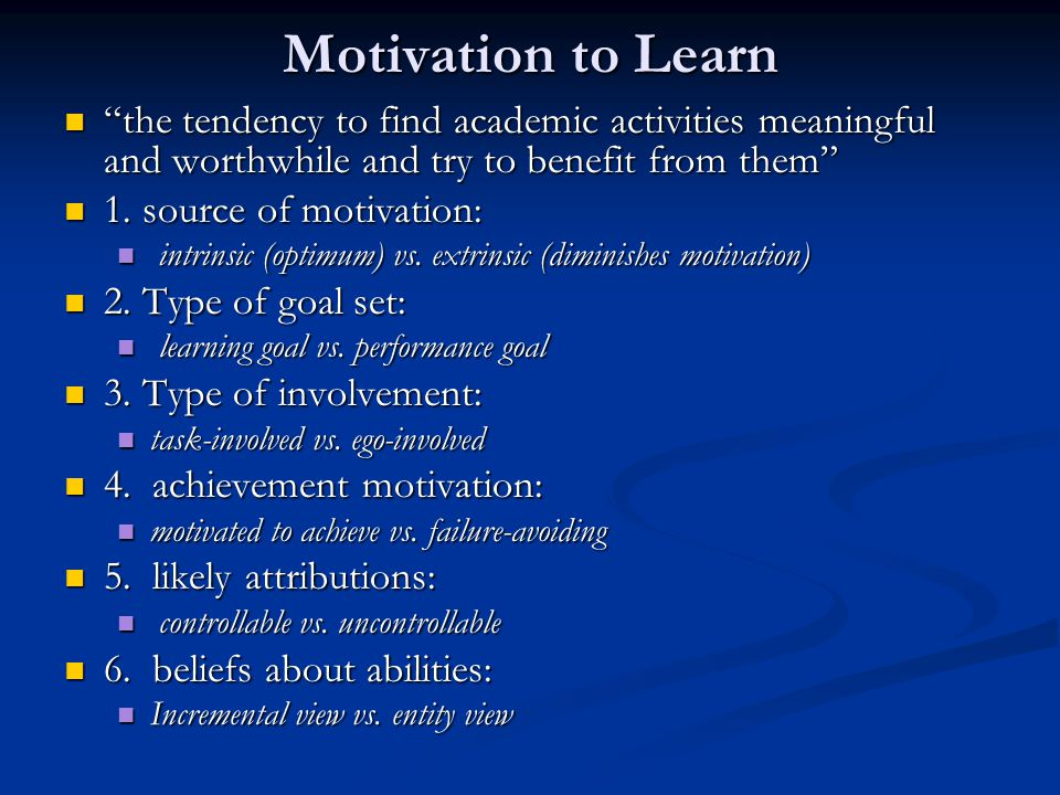 Motivation to Learn the tendency to find academic activities meaningful and worthwhile and try to benefit from them