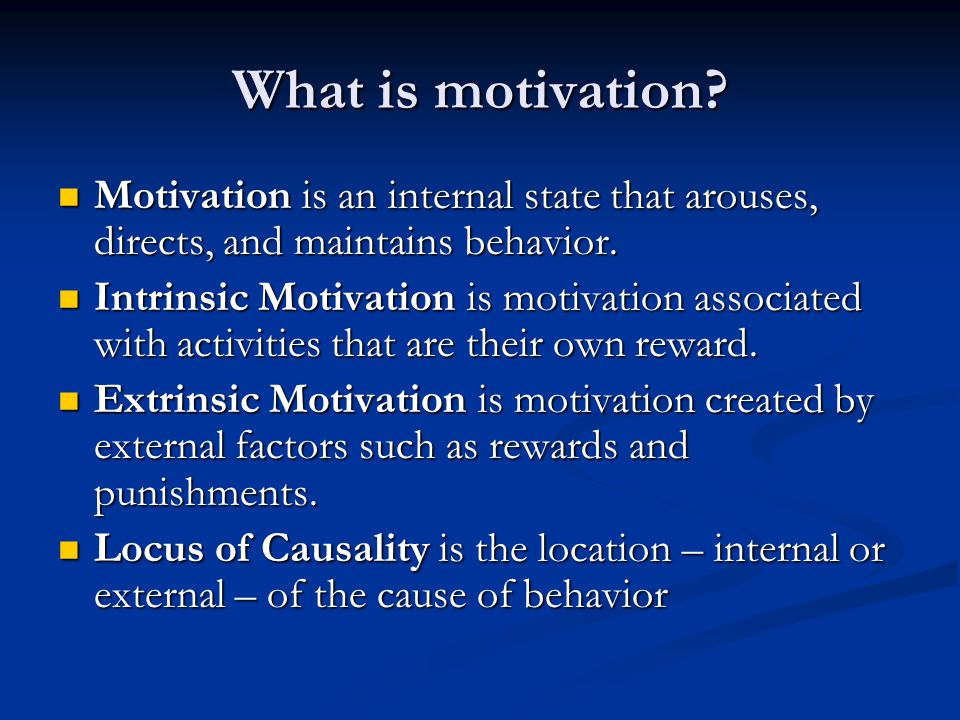What is motivation Motivation is an internal state that arouses, directs, and maintains behavior.