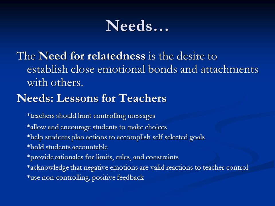 Needs… The Need for relatedness is the desire to establish close emotional bonds and attachments with others.