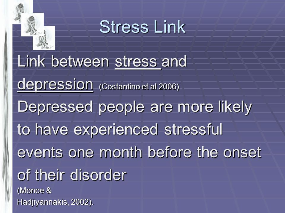 Stress Link Link between stress and depression (Costantino et al 2006)