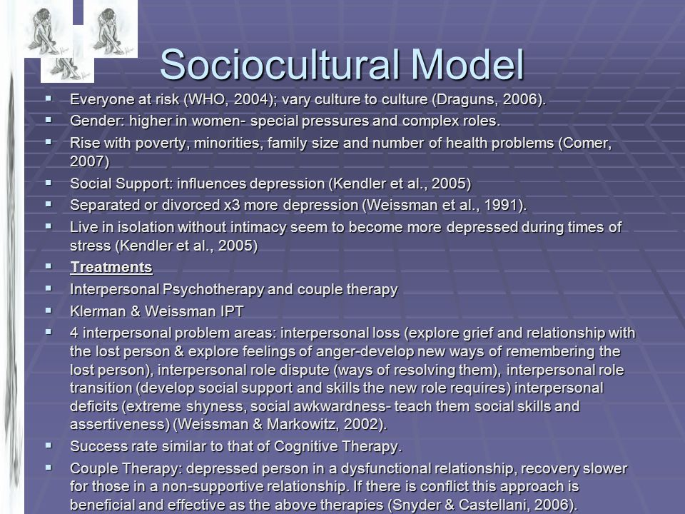 Sociocultural Model Everyone at risk (WHO, 2004); vary culture to culture (Draguns, 2006).