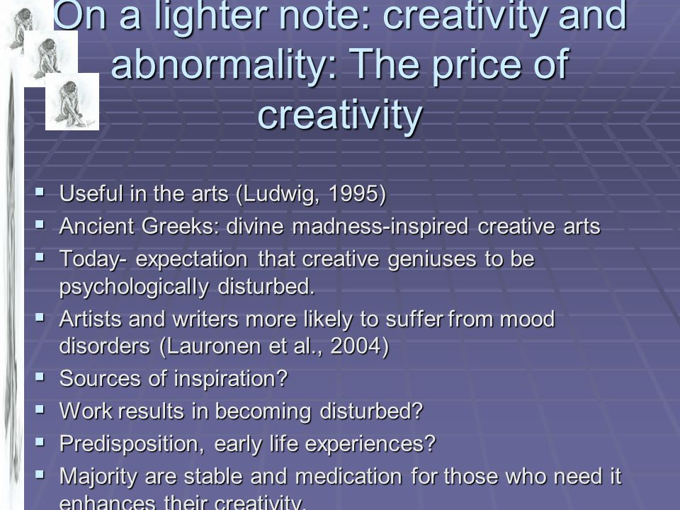 On a lighter note: creativity and abnormality: The price of creativity