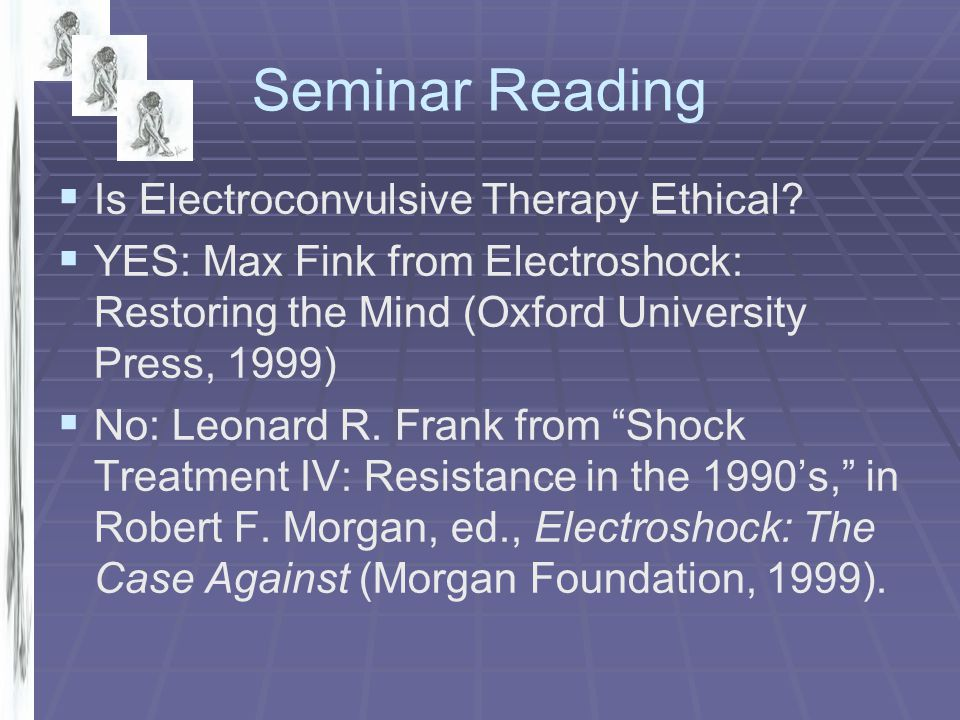 Seminar Reading Is Electroconvulsive Therapy Ethical