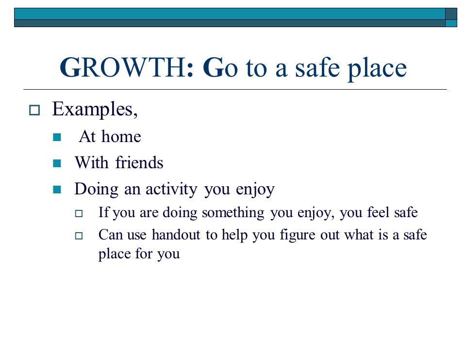 GROWTH: Go to a safe place