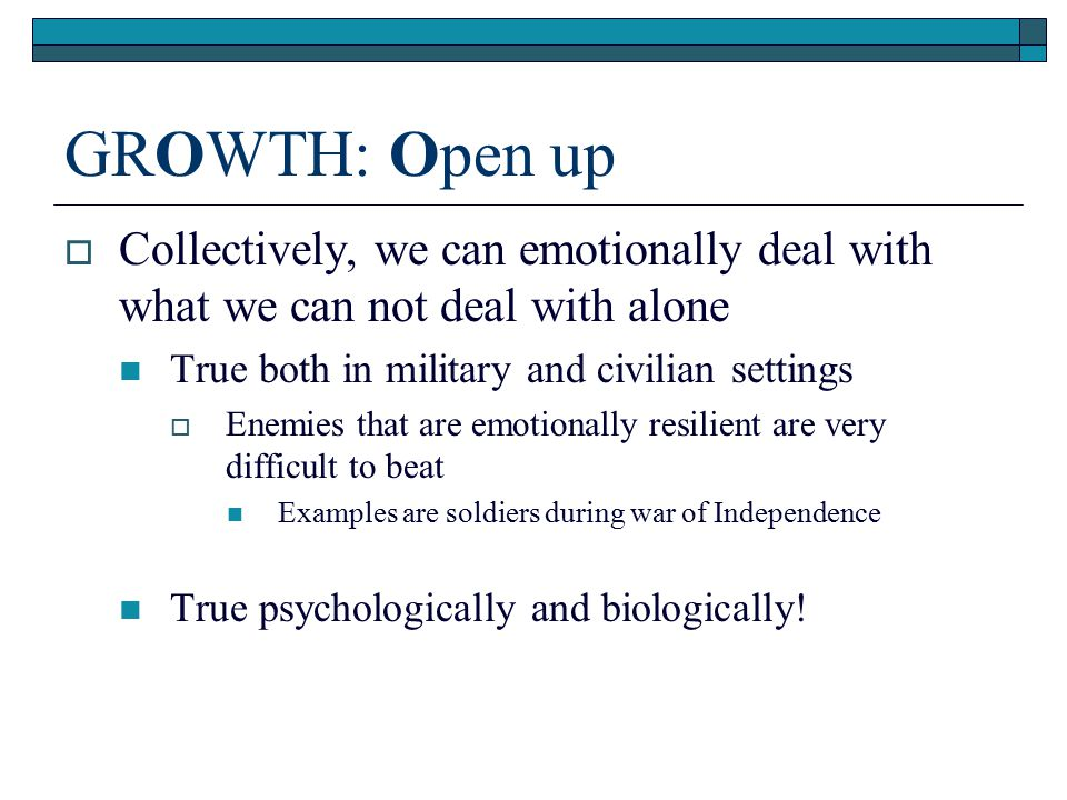 GROWTH: Open up Collectively, we can emotionally deal with what we can not deal with alone. True both in military and civilian settings.