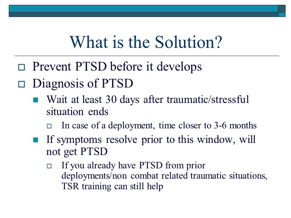 What is the Solution Prevent PTSD before it develops