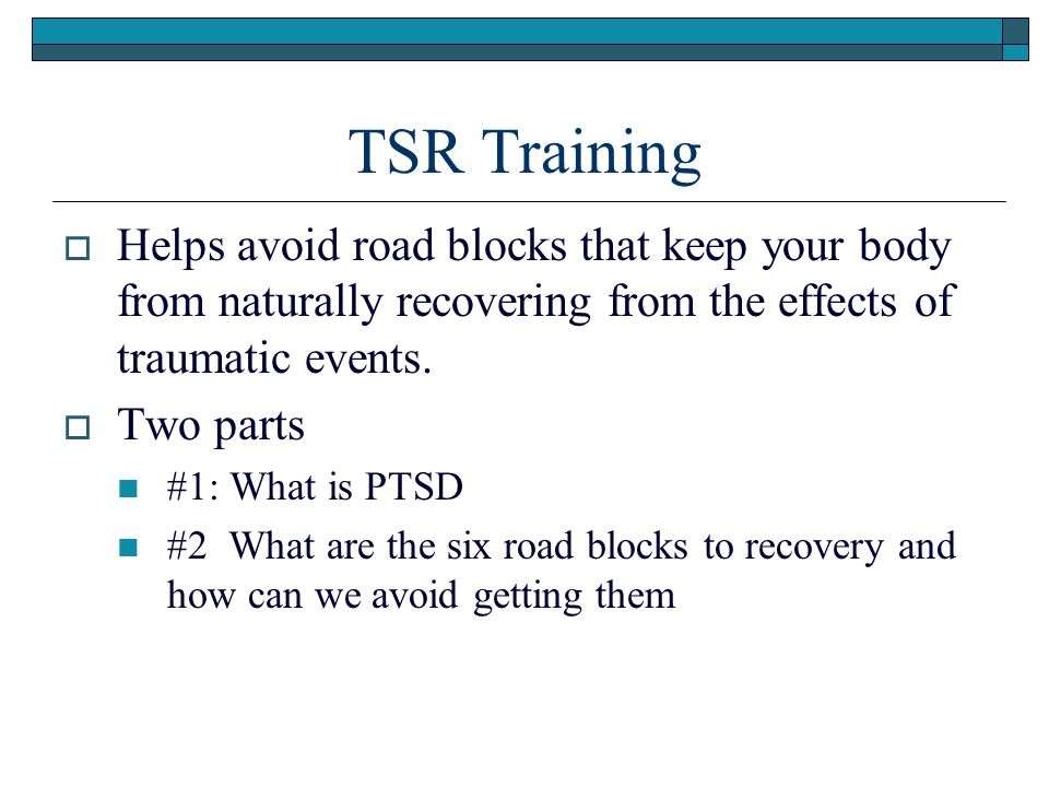 TSR Training Helps avoid road blocks that keep your body from naturally recovering from the effects of traumatic events.