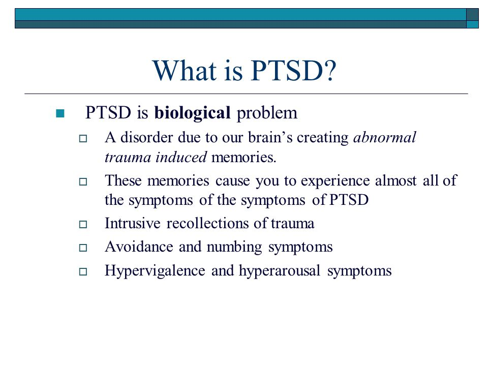 What is PTSD PTSD is biological problem