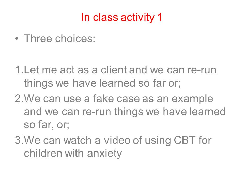 In class activity 1 Three choices: Let me act as a client and we can re-run things we have learned so far or;