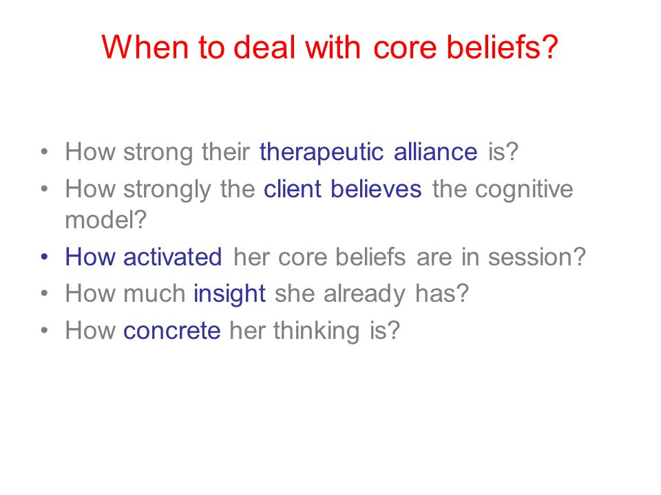 When to deal with core beliefs