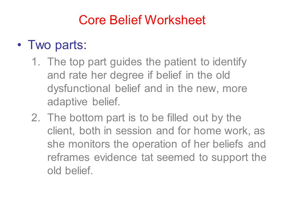 Core Belief Worksheet Two parts:
