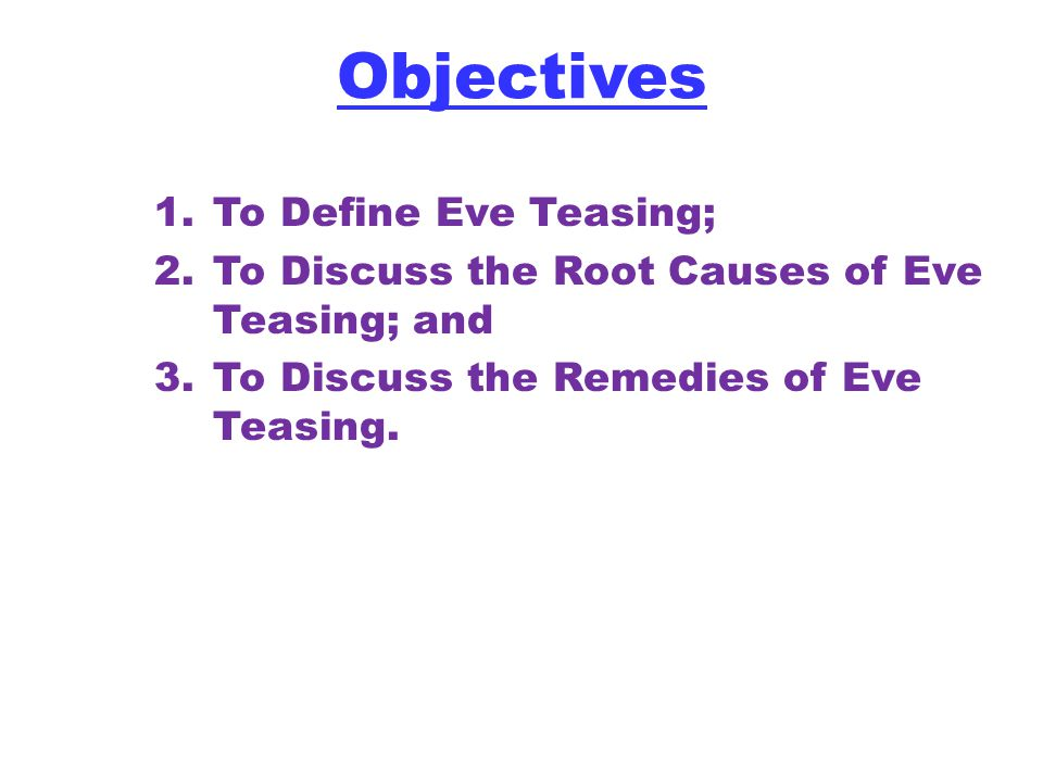 Objectives To Define Eve Teasing;