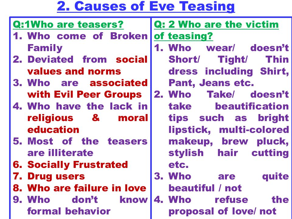 2. Causes of Eve Teasing Q:1Who are teasers Who come of Broken Family