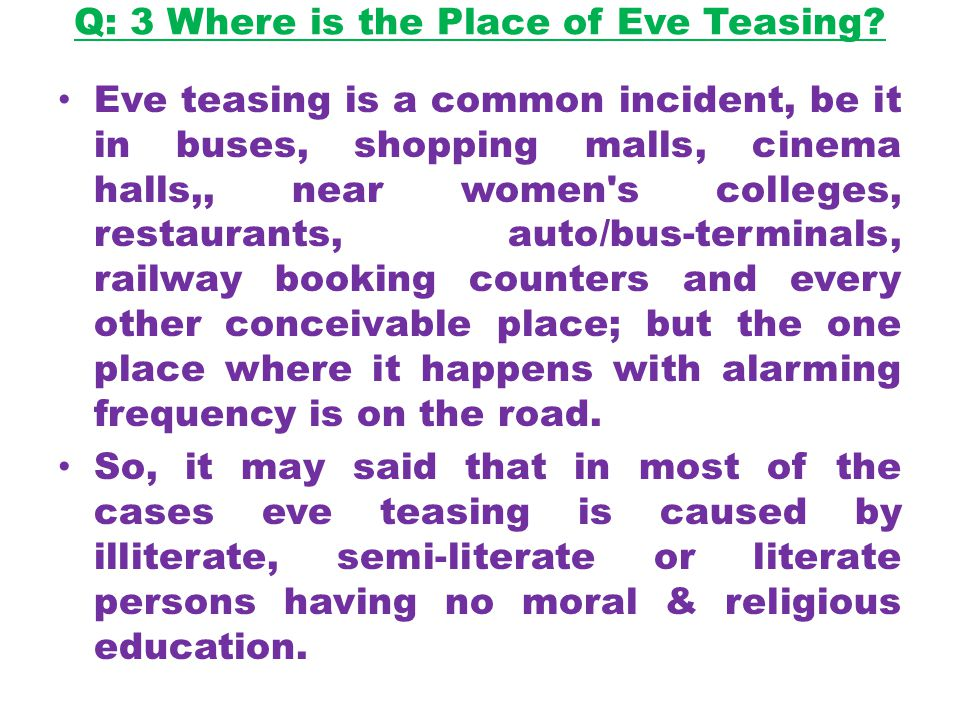 Q: 3 Where is the Place of Eve Teasing