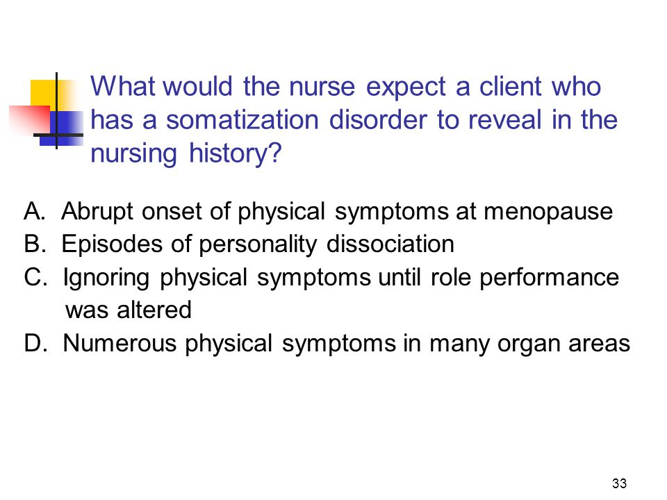 What would the nurse expect a client who has a somatization disorder to reveal in the nursing history