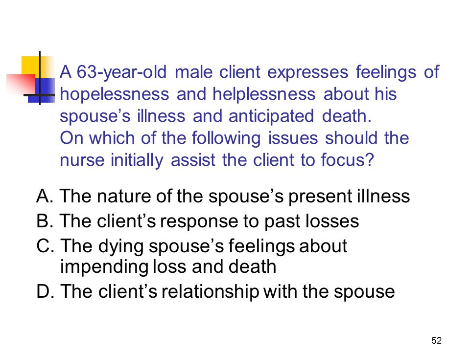 A. The nature of the spouse's present illness