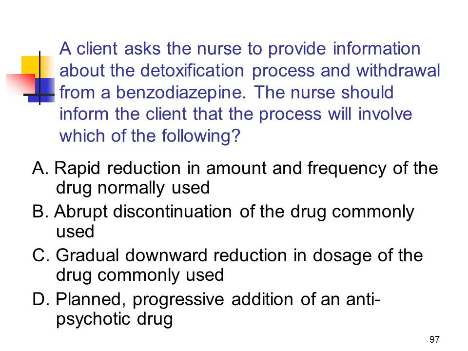 A. Rapid reduction in amount and frequency of the drug normally used