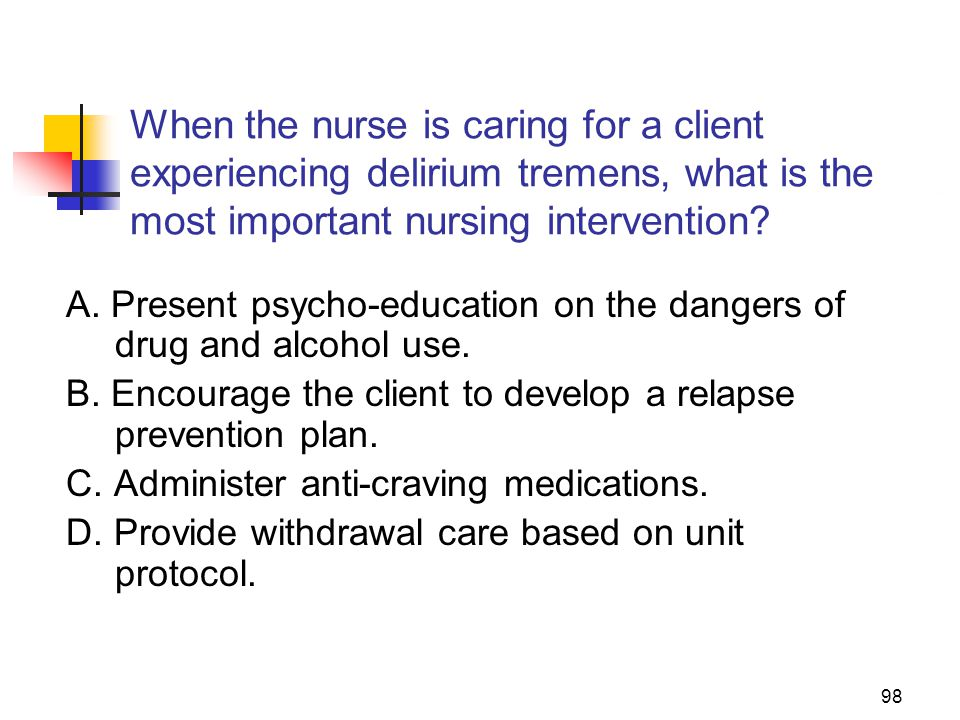 When the nurse is caring for a client experiencing delirium tremens, what is the most important nursing intervention
