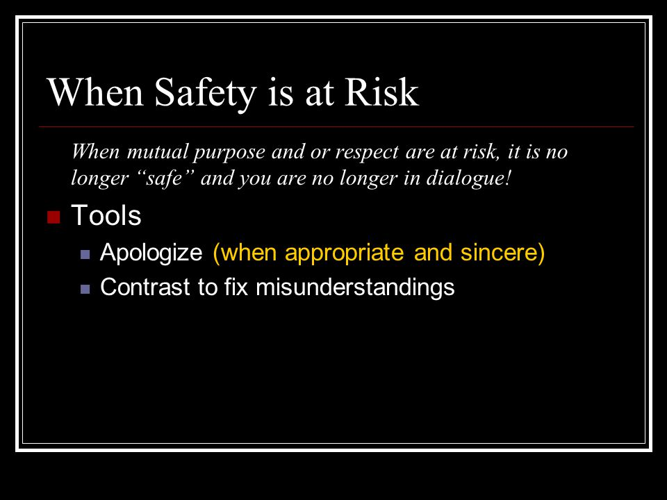 When Safety is at Risk Tools Apologize (when appropriate and sincere)