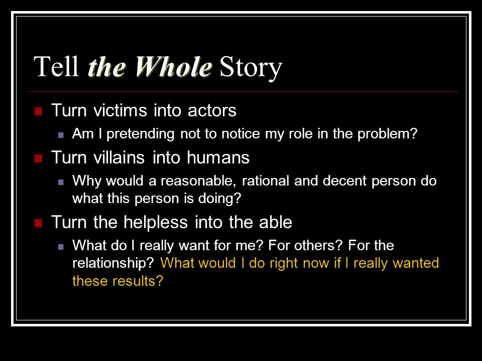 Tell the Whole Story Turn victims into actors