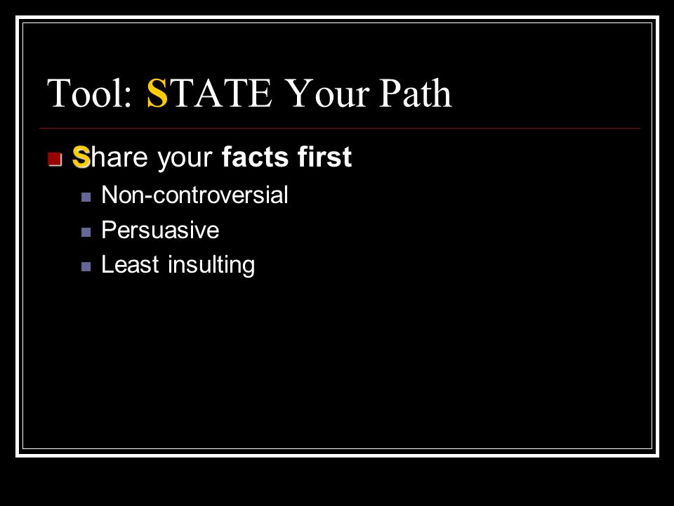 Tool: STATE Your Path Share your facts first Non-controversial