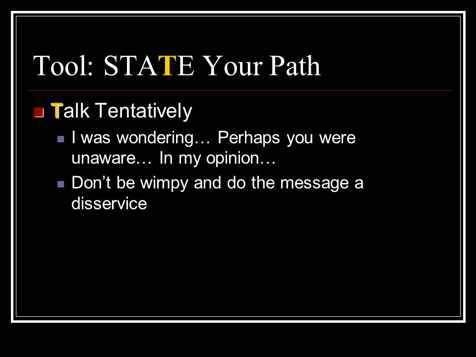 Tool: STATE Your Path Talk Tentatively