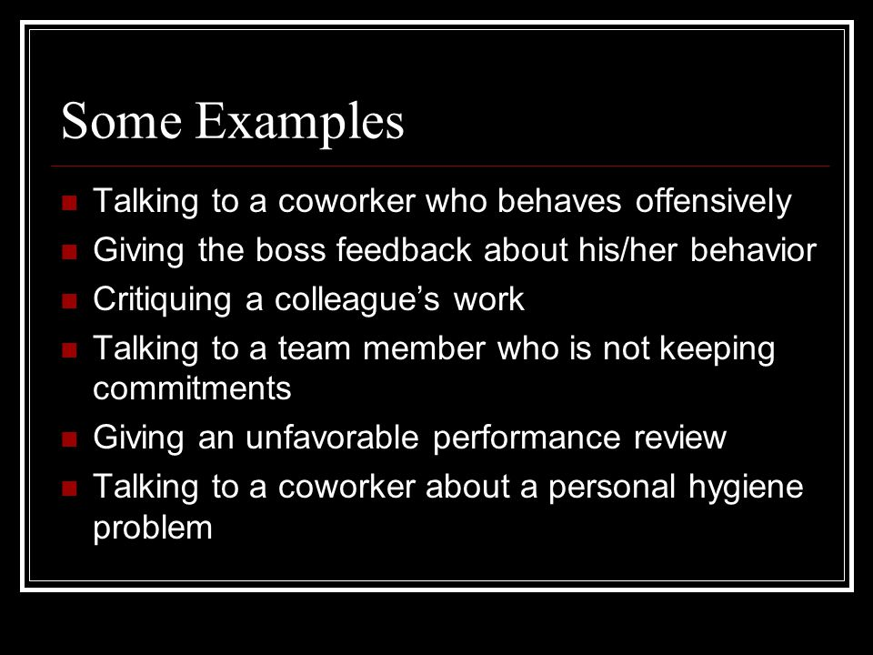 Some Examples Talking to a coworker who behaves offensively