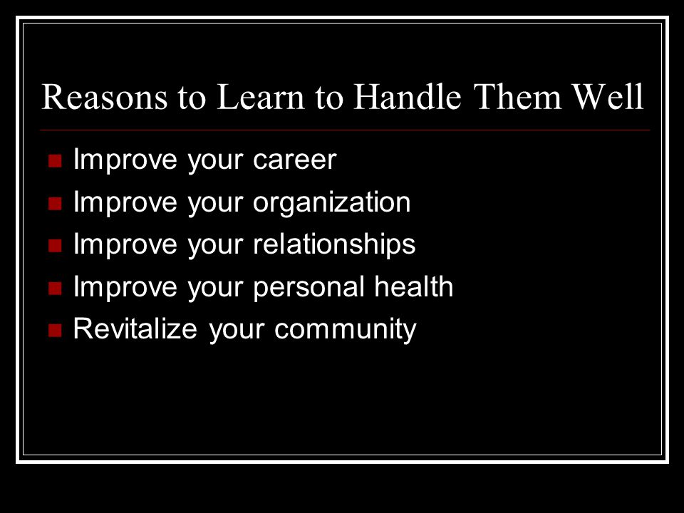 Reasons to Learn to Handle Them Well