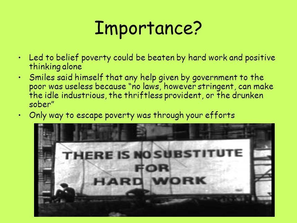 Importance Led to belief poverty could be beaten by hard work and positive thinking alone.