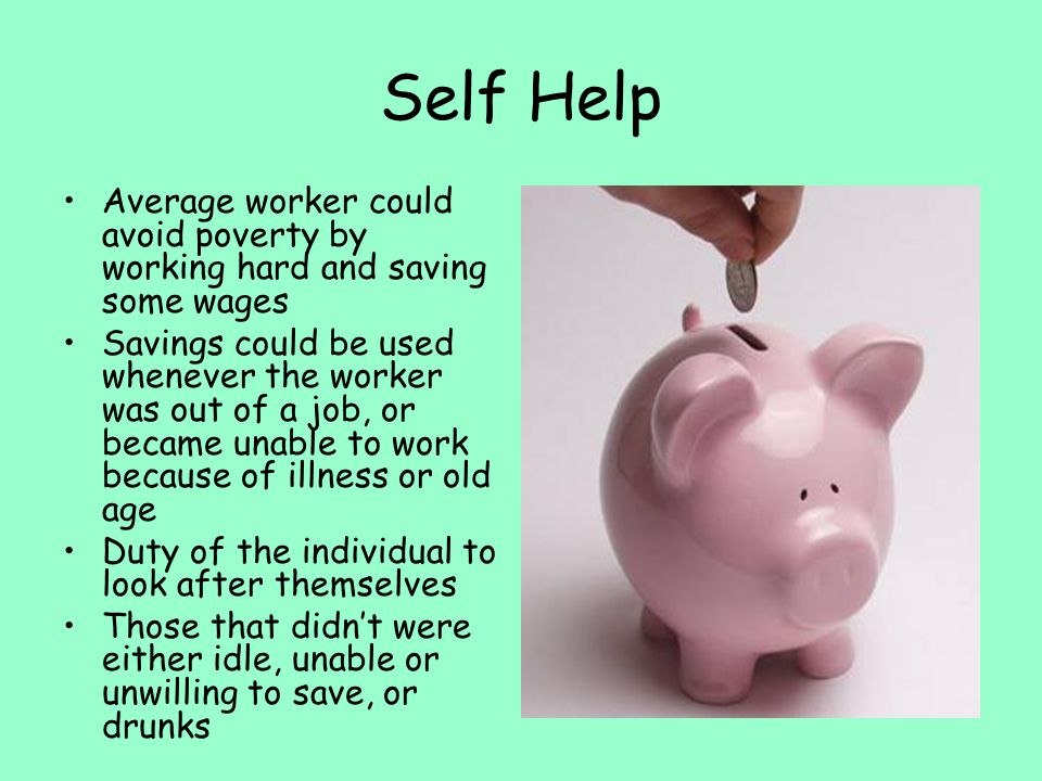 Self Help Average worker could avoid poverty by working hard and saving some wages.