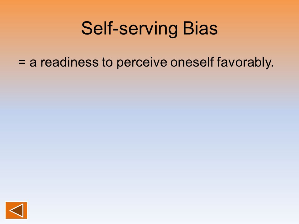 Self-serving Bias = a readiness to perceive oneself favorably.