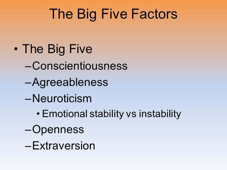 The Big Five Factors The Big Five Conscientiousness Agreeableness