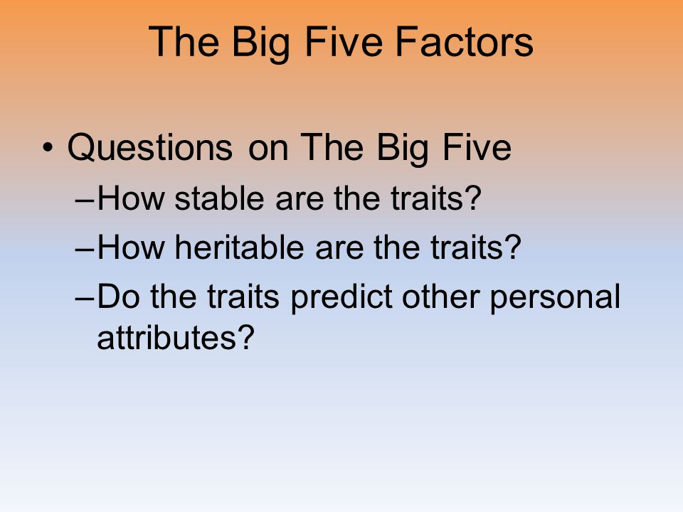 The Big Five Factors Questions on The Big Five