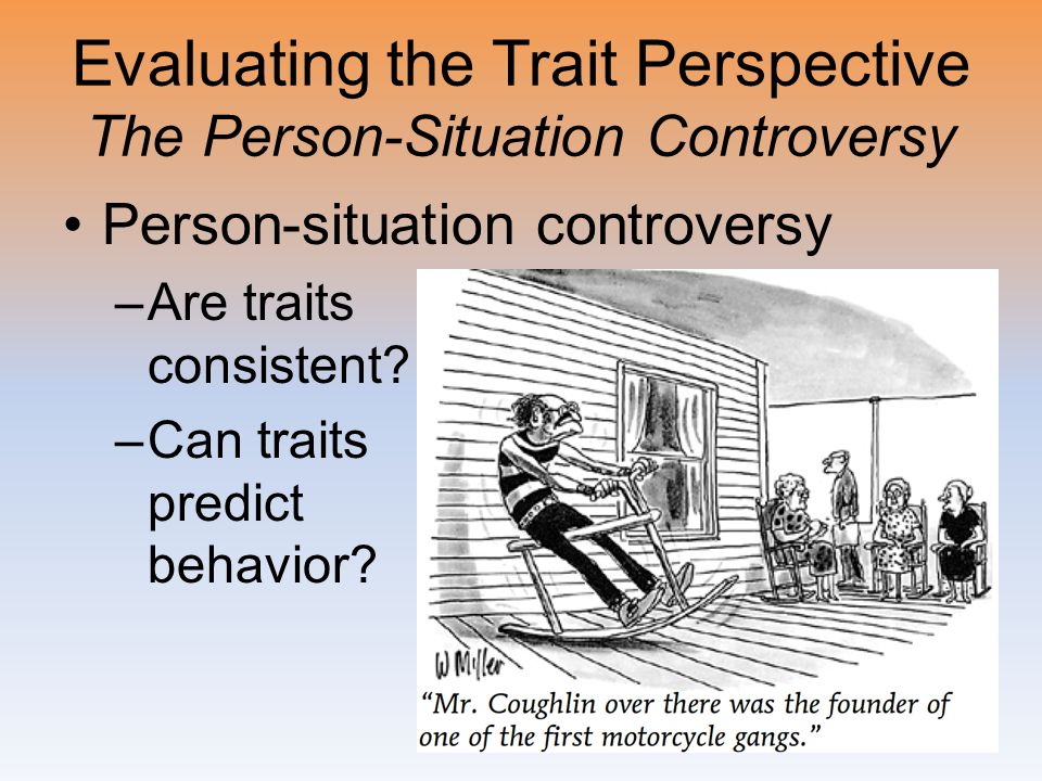 Evaluating the Trait Perspective The Person-Situation Controversy