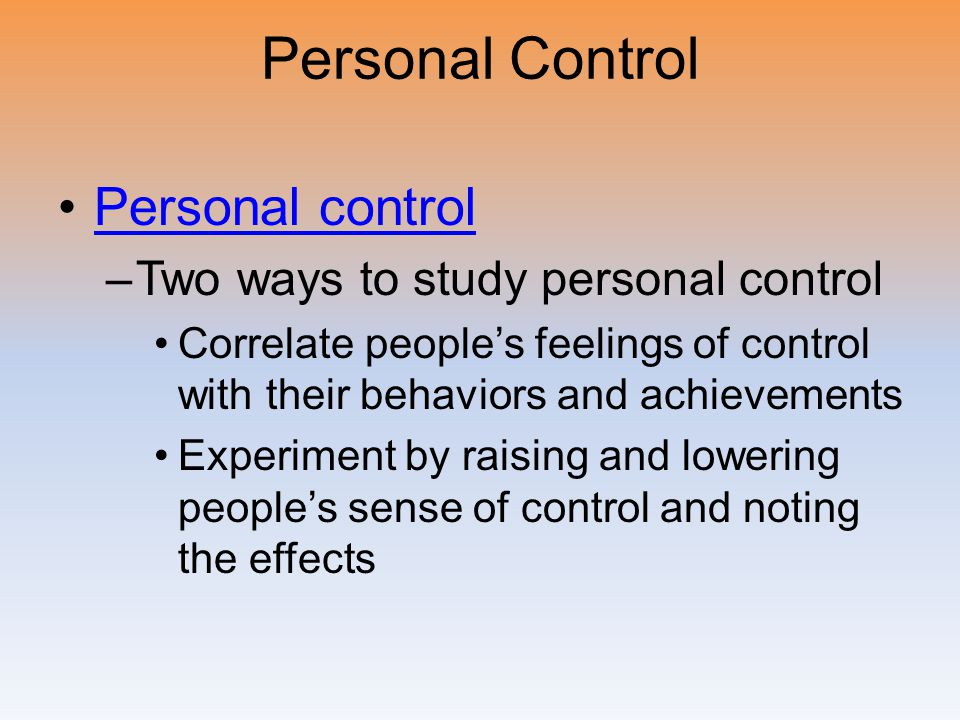 Personal Control Personal control Two ways to study personal control