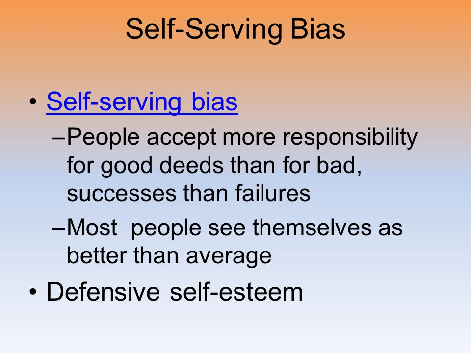 Self-Serving Bias Self-serving bias Defensive self-esteem