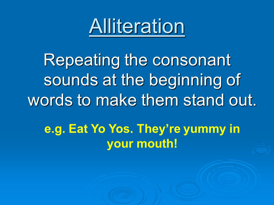 e.g. Eat Yo Yos. They're yummy in your mouth!