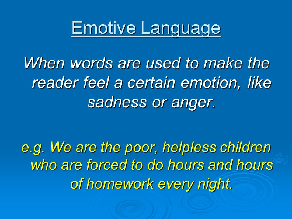 Emotive Language When words are used to make the reader feel a certain emotion, like sadness or anger.